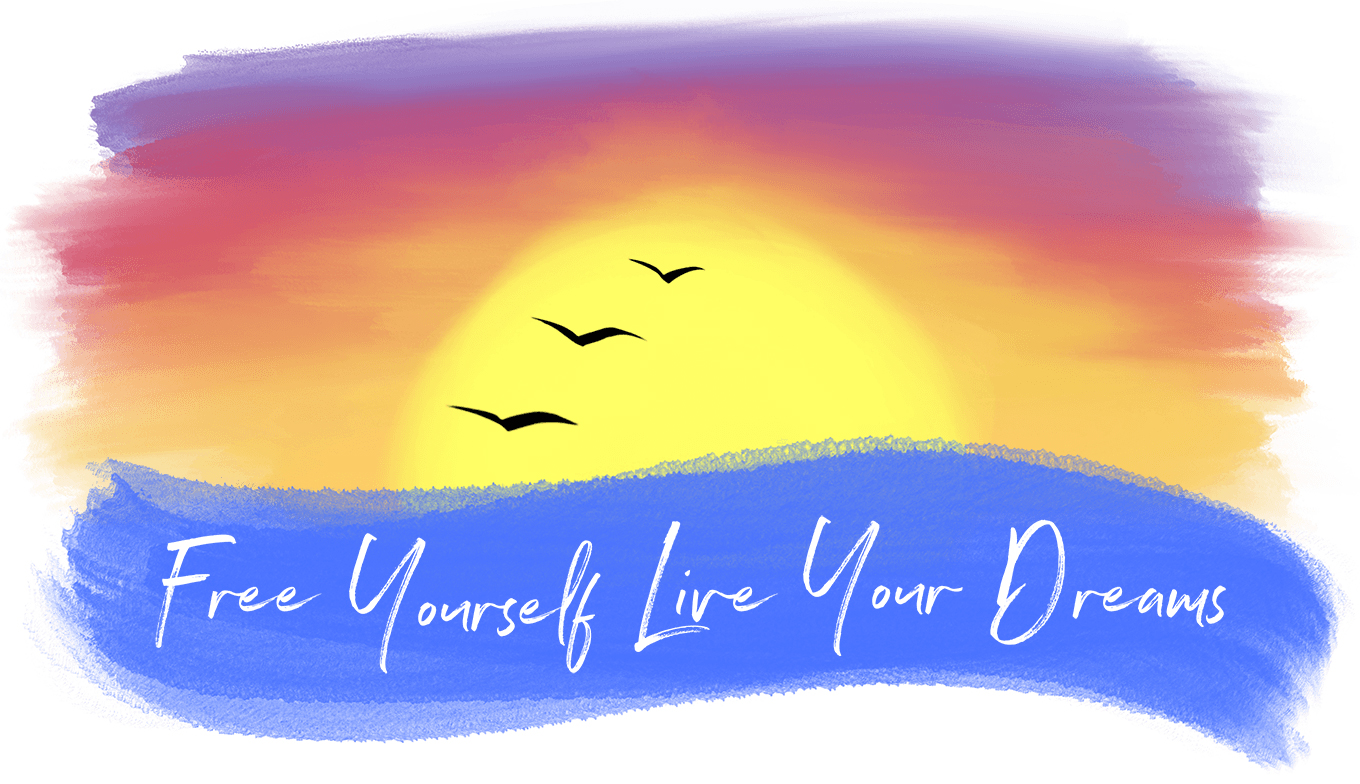 Free Yourself Live Your Dreams
